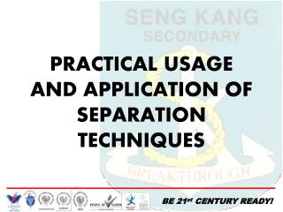 PRACTICAL USAGE AND APPLICATION  OF SEPARATION TECHNIQUES