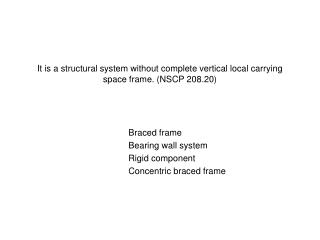 It is a structural system without complete vertical local carrying space frame. (NSCP 208.20)