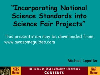 """Incorporating National  Science Standards into  Science Fair Projects"""