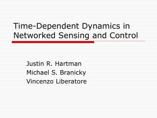 Time-Dependent Dynamics in Networked Sensing and Control