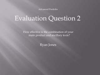 Advanced Portfolio   Evaluation Question 2 How effective is the combination of your
