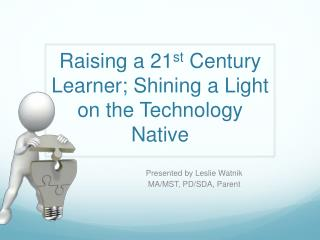 Raising a 21 st  Century Learner; Shining a Light on the Technology Native