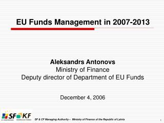 Aleksandrs Antonovs Ministry of Finance Deputy director of Department of EU Funds December 4, 2006