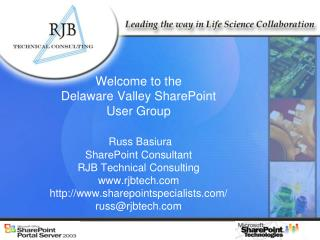 Welcome to the  Delaware Valley SharePoint  User Group   Russ Basiura SharePoint Consultant RJB Technical Consulting rjb