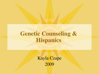 Genetic Counseling & Hispanics