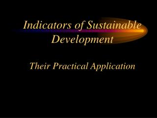 Indicators of Sustainable Development Their Practical Application
