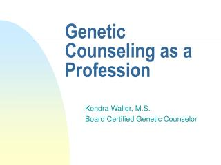 Genetic Counseling as a Profession