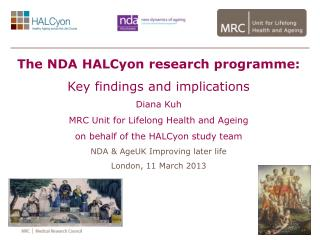 The NDA HALCyon research programme: Key findings and implications Diana Kuh