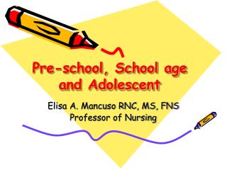 Pre-school, School age and Adolescent