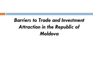Barriers to Trade and Investment Attraction in the Republic of Moldova