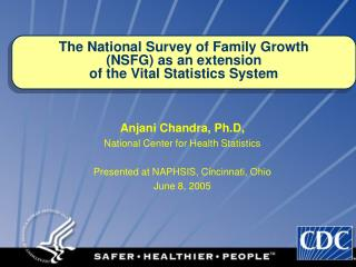 Anjani Chandra, Ph.D,  National Center for Health Statistics