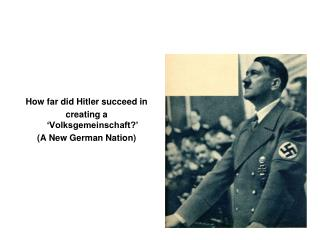 How far did Hitler succeed in  creating a 'Volksgemeinschaft?' (A New German Nation)