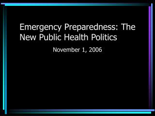 Emergency Preparedness: The New Public Health Politics