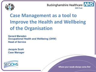 Case Management as a tool to Improve the Health and Wellbeing of the Organisation