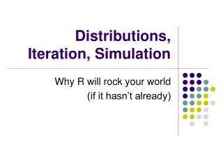 Distributions, Iteration, Simulation