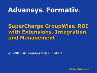 SuperCharge GroupWise ®  ROI with Extensions, Integration, and Management