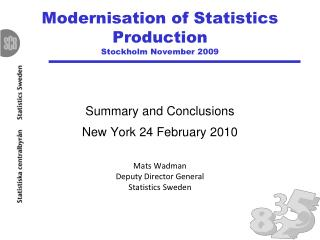Modernisation of Statistics Production Stockholm November 2009