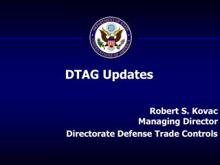 Robert S. Kovac Managing Director Directorate Defense Trade Controls