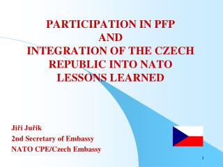 PARTICIPATION IN PFP  AND  INTEGRATION OF THE CZECH REPUBLIC  IN TO NATO LESSONS LEARNED