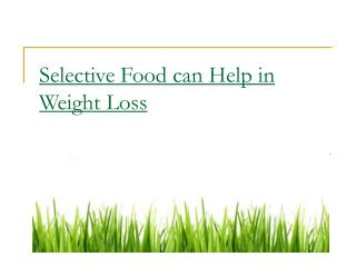 Selective Food can help in Weight Loss