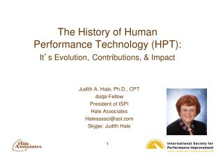 The History of Human Performance Technology (HPT): It ' s Evolution, Contributions, & Impact
