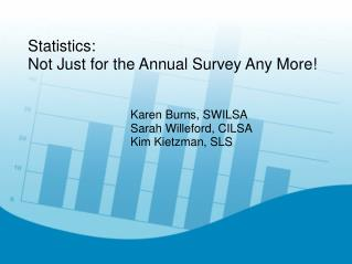 Statistics:  Not Just for the Annual Survey Any More!