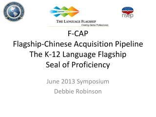 F-CAP Flagship-Chinese Acquisition  Pipeline The K-12 Language Flagship Seal of Proficiency