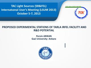 TAC Light Sources (SR&FEL)  Internatıonal User's Meeting (LSUM 2013) October 5-7, 2013