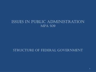 Issues in Public Administration MPA 509 Structure Of Federal Government