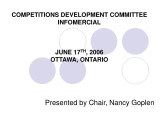 COMPETITIONS DEVELOPMENT COMMITTEE INFOMERCIAL JUNE 17 TH , 2006 OTTAWA, ONTARIO