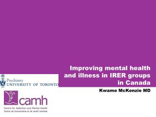 Improving mental health and illness in IRER groups in Canada