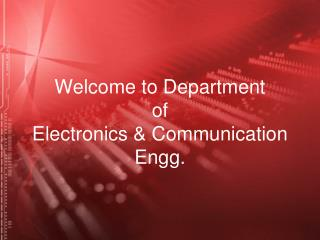 Welcome to Department of Electronics & Communication Engg.