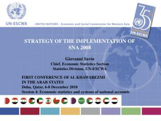STRATEGY OF THE IMPLEMENTATION OF SNA 2008 Giovanni Savio Chief, Economic Statistics Section