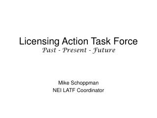 Licensing Action Task Force Past - Present - Future