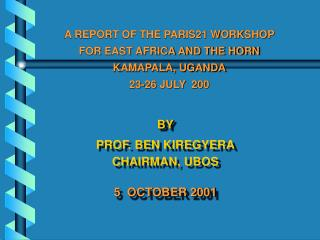BY PROF. BEN KIREGYERA CHAIRMAN, UBOS 5  OCTOBER 2001