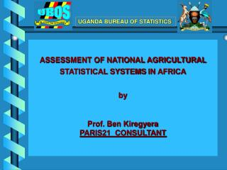 ASSESSMENT OF NATIONAL AGRICULTURAL STATISTICAL SYSTEMS  IN AFRICA by Prof. Ben Kiregyera