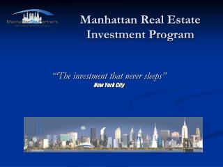 Manhattan Real Estate  Investment Program