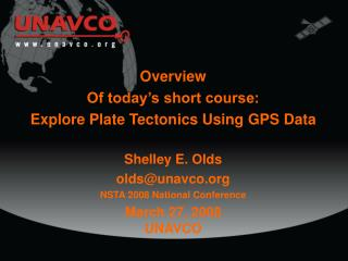 Overview Of today's short course: Explore Plate Tectonics Using GPS Data Shelley E. Olds
