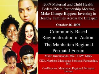 2009 Maternal and Child Health Federal/State Partnership Meeting M ake  C hange  H appen: Investing in Healthy Families