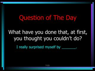 Question of The Day  What have you done that, at first, you thought you couldn t do       Question of the Day  Who do de