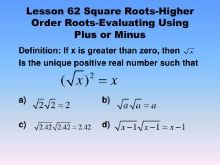 Lesson 62 Square Roots-Higher Order Roots-Evaluating Using Plus or Minus
