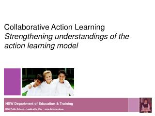 Collaborative Action Learning  Strengthening understandings of the action learning model
