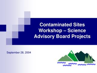 Contaminated Sites Workshop – Science Advisory Board Projects