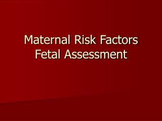 Maternal Risk Factors Fetal Assessment