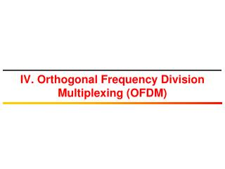 IV. Orthogonal Frequency Division Multiplexing (OFDM)