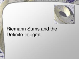 Riemann Sums and the Definite Integral