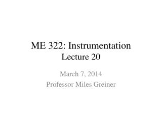 ME 322: Instrumentation Lecture 20