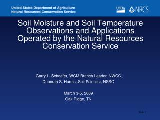 Garry L. Schaefer, WCM Branch Leader, NWCC Deborah S. Harms, Soil Scientist, NSSC March 3-5, 2009