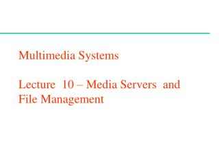 Multimedia Systems  Lecture  10 – Media Servers  and File Management