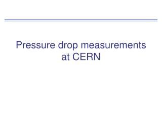 Pressure drop measurements at CERN